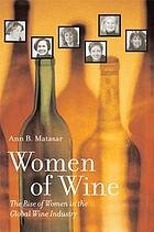 Women of wine : the rise of women in the global wine industry