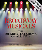 Broadway musicals : the 101 greatest shows of all time