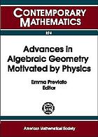 Advances in algebraic geometry motivated by physics : AMS Special Session on Enumerative Geometry in Physics, April 1-2, 2000, University of Massachusetts, Lowell, Massachusetts