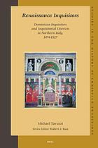 Renaissance inquisitors : Dominican inquisitors and inquisitorial districts in Northern Italy, 1474-1527