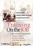 Training on the job : a new team-driven approach that empowers employees, is quick to implement, gets bottom-line results