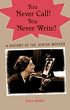 You never call! you never write! : a history of the Jewish mother