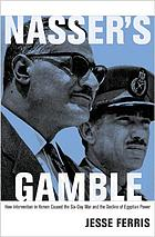 Nasser's gamble : how intervention in Yemen caused the Six-Day War and the decline of Egyptian power
