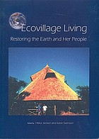 Ecovillage living : restoring the earth and her people