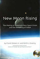 New moon rising : the making of America's new space vision and the remaking of NASA