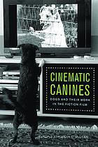 Cinematic canines : dogs and their work in the fiction film