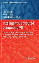 Intelligent distributed computing VII : proceedings of the 7th International Symposium on Intelligent Distributed Computing-- IDC 2013, Prague, Czech Republic, September 2013