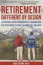 Retirement, different by design : six building blocks fundamentally changing how life after work is viewed, planned for, and lived