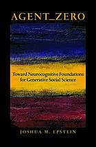 Agent zero : toward neurocognitive foundations for generative social science