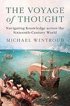 The voyage of thought : navigating knowledge across the sixteenth-century world