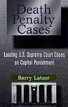 Death penalty cases : leading U.S. Supreme Court cases on capital punishment