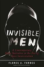 Invisible men : a contemporary slave narrative in the era of mass incarceration