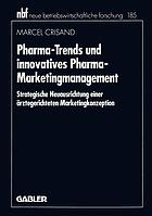 Pharma-Trends und innovatives Pharma-Marketingmanagement : strategische Neuausrichtung einer ärztegerichteten Marketingkonzeption