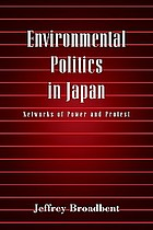 Environmental politics in Japan : networks of power and protest