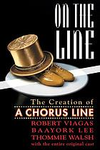 On the line : the creation of A Chorus line, with the entire original cast