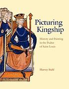 Picturing kingship : history and painting in the Psalter of Saint Louis