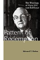 Pattern of redemption : the theology of Hans Urs von Balthasar