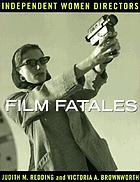 Film fatales : independent women directors