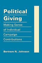 Political giving : making sense of individual campaign contributions