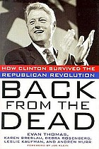 Back from the dead : how Clinton survived the Republican revolution