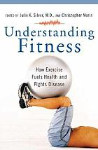 Understanding fitness : how exercise fuels health and fights disease