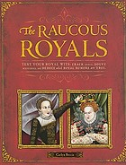 The raucous royals : test your royal wits: crack codes, solve mysteries, and deduce which royal rumors are true