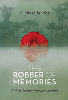 The robber of memories : a river journey through Colombia
