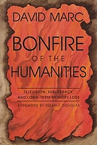 Bonfire of the humanities : television, subliteracy, and long-term memory loss