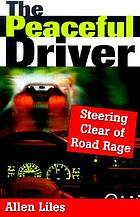 The peaceful driver : steering clear of road rage