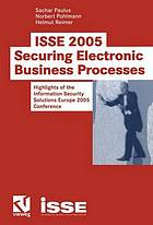 ISSE 2005 : securing electronic business processes : highlights of the Information Security Solutions Europe 2005 conference