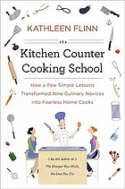 The kitchen counter cooking school : how a few simple lessons transformed nine culinary novices into fearless home cooks