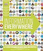 Information everywhere : the world explained in facts, stats, and graphics.