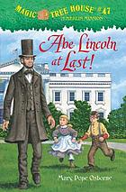 Magic tree house. 47 : Abe Lincoln at last!