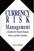 Currency risk management : a handbook for financial managers, brokers, and their consultants