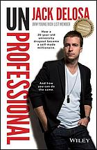 Unprofessional : how a 26-year-old university dropout became a self-made millionaire : and how you can do the same