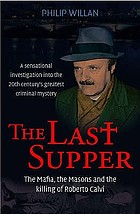 The last supper : the Mafia, the Masons and the killing of Roberto Calvi