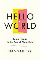Hello world : being human in the age of algorithms