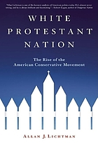 White Protestant nation : the rise of the American conservative movement