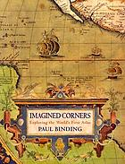 Imagined corners : exploring the world's first atlas