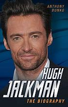 Hugh Jackman : the biography