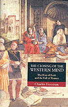 The closing of the Western mind : the rise of faith and the fall of reason