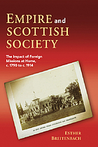 Empire and Scottish society : the impact of foreign missions at home, c.1790 to c.1914