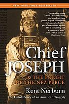 Chief Joseph & the flight of the Nez Perce : the untold story of an American tragedy