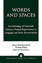 Words and spaces : an anthology of twentieth century musical experiments in language and sonic environments