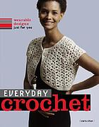 Everyday crochet : wearable designs just for you