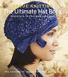 Vogue Knitting : the ultimate hat book : history, technique, design