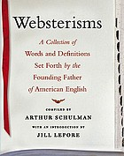 Websterisms : a collection of words and definitions set forth by the founding father of American English ...