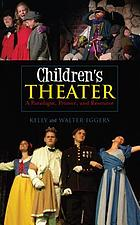 Children's theater : a paradigm, primer, and resource