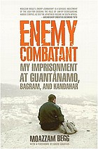 Enemy combatant : my imprisonment at Guantánamo, Bagram, and Kandahar