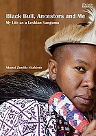 Black Bull, ancestors and me : my life as a lesbian sangoma